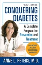 Conquering Diabetes - A Complete Program for Prevention and Treatment ebook by Anne Peters, M.D.