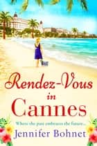 Rendez-Vous in Cannes - A warm, escapist read for 2021 ebook by Jennifer Bohnet