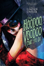That Hoodoo, Voodoo That You Do: A Dark Rituals Anthology ebook by Lincoln Crisler,Tim Marquitz,Tim Baker