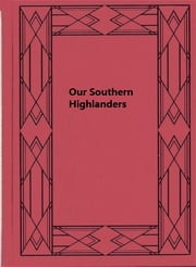 Our Southern Highlanders ebook by Horace Kephart