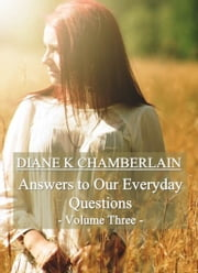 Answers to Our Everyday Questions: Volume Three ebook by Diane K Chamberlain