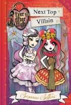 Ever After High: Next Top Villain ebook by Suzanne Selfors