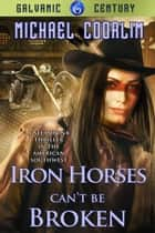 Iron Horses Can't Be Broken ebook by Michael Coorlim