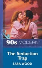 The Seduction Trap (Mills & Boon Vintage 90s Modern) ebook by Sara Wood