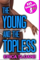 The Young and the Topless (Bad Daughters #1, erotica) ebook by Erica Sloane