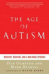 The Age of Autism - Mercury, Medicine, and a Man-Made Epidemic ebook by Dan Olmsted,Mark Blaxill