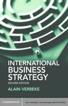 International Business Strategy ebook by Alain Verbeke