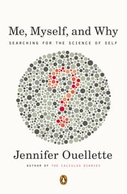 Me, Myself, and Why - Searching for the Science of Self ebook by Jennifer Ouellette
