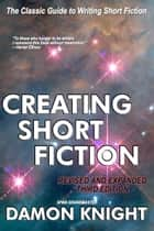 Creating Short Fiction ebook by Damon Knight