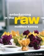 Entertaining in the Raw ebook by Matthew Kenney