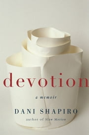 Devotion - A Memoir ebook by Dani Shapiro