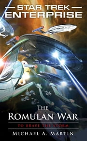 Star Trek: Enterprise: The Romulan War: To Brave the Storm ebook by Michael A. Martin