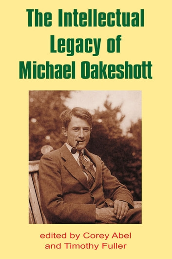 The Intellectual Legacy of Michael Oakeshott ebook by Corey Abel