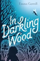 In Darkling Wood ebook by Emma Carroll