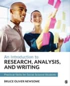 An Introduction to Research, Analysis, and Writing ebook by Bruce Oliver Newsome