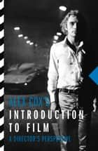 Alex Cox's Introduction to Film - A Director's Perspective ebook by Alex Cox