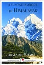 14 Fun Facts About The Himalayas: A 15-Minute Book ebook by Jeannie Meekins
