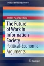 The Future of Work in Information Society ebook by Andrzej Piotr Wierzbicki