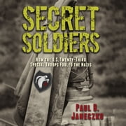 Secret Soldiers - How the U.S. Twenty-Third Special Troops Fooled the Nazis audiobook by Paul B. Janeczko