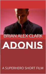 Adonis: A Superhero Short Film ebook by Brian Alex Clark