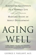 Aging Well ebook by George E. Vaillant