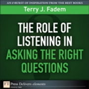The Role of Listening in Asking the Right Questions ebook by Terry J. Fadem