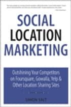 Social Location Marketing ebook by Simon Salt