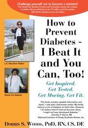 How to Prevent Diabetes - I Beat It and You Can, Too! - Get Inspired. Get Tested. Get Moving. Get Fit. ebook by Dorris S. Woods
