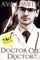Doctor Oh, Doctor (Medical Erotica Bundle) 3 in 1 Collection ebook by Ava J. Smith