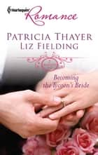Becoming the Tycoon's Bride - The Tycoon's Marriage Bid\Chosen as the Sheikh's Wife ebook by Patricia Thayer, Liz Fielding