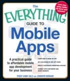 The Everything Guide to Mobile Apps ebook by Peggy Anne Salz