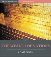 Timeless Classics: The Wealth of Nations (Illustrated Edition) ebook by Adam Smith