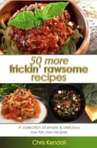 50 More Frickin' Rawsome Recipes ebook by Chris Kendall