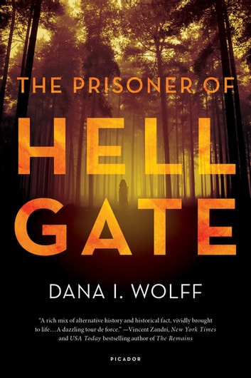 The Prisoner of Hell Gate - A Novel ebook by Dana I. Wolff