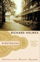Sidetracks - Explorations of a Romantic Biographer ebook by Richard Holmes