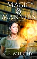 Magic & Manners - The Austen Chronicles, #1 ebook by C.E. Murphy
