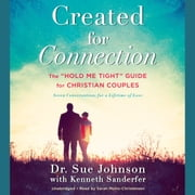 "Created for Connection - The ""Hold Me Tight"" Guide for Christian Couples audiobook by Sue Johnson, Kenneth Sanderfer"