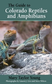 The Guide to Colorado Reptiles and Amphibians ebook by Mary Taylor Young,Lauren J. Livo,Steve Wilcox