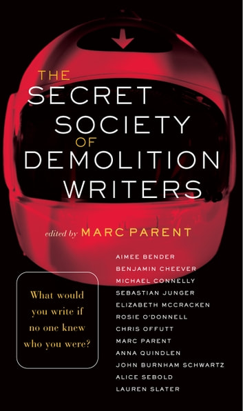 The Secret Society of Demolition Writers - Stories eBook by Aimee Bender,Benjamin Cheever,Michael Connelly,Sebastian Junger
