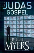 The Judas Gospel - A Novel ebook by Bill Myers