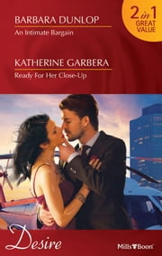 Desire Duo/An Intimate Bargain/Ready For Her Close-Up ebook by Barbara Dunlop,Katherine Garbera