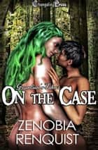 On the Case (Guardian's Tales) ebook by Zenobia Renquist