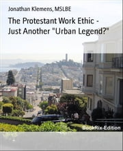 "The Protestant Work Ethic - Just Another ""Urban Legend? ebook by Jonathan Klemens, Mslbe"