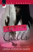 Destiny Calls (Mills & Boon Kimani) ebook by Linda Hudson-Smith