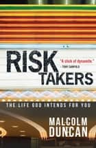 Risk Takers - The Life God intends for You ebook by Malcolm Duncan
