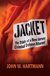 Jacket - The Trials of a New Jersey Criminal Defense Attorney ebook by John W. Hartmann