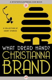 What Dread Hand? - A Collection of Short Stories ebook by Christianna Brand