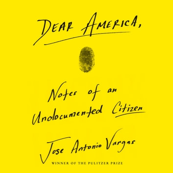 Dear America - Notes of an Undocumented Citizen audiobook by Jose Antonio Vargas