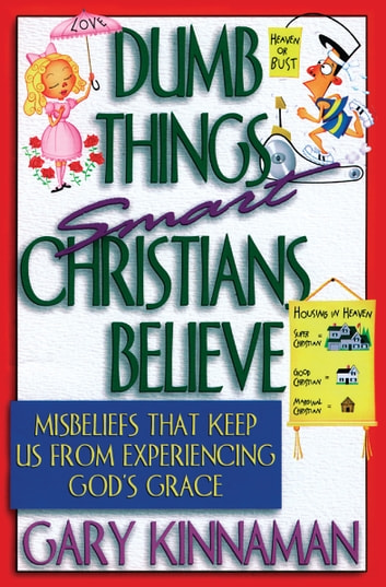 Dumb things smart christians believe ebook by gary d kinnaman dumb things smart christians believe misbeliefs that keep us from experiencing gods grace ebook by fandeluxe Gallery