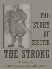 The Story Of Grettir The Strong ebook by Willam Morris,Eiríkr Magnússon